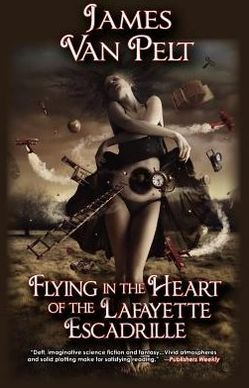 Flying in the Heart of the Lafayette Escadrille by James Van Pelt