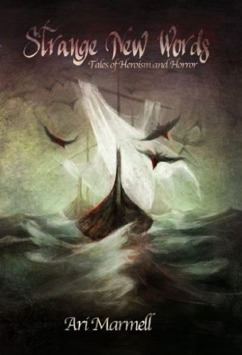 Strange New Words Tales of Heroism and Horror by Ari Marmell